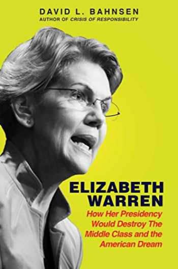 9781642935332-1642935336-Elizabeth Warren: How Her Presidency Would Destroy the Middle Class and the American Dream