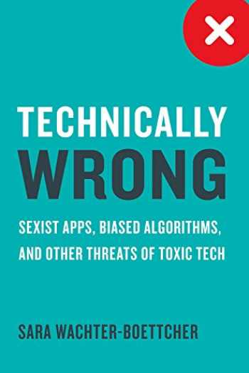 9780393634631-0393634639-Technically Wrong: Sexist Apps, Biased Algorithms, and Other Threats of Toxic Tech