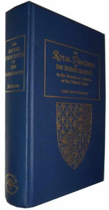 9780806313955-0806313951-The Royal Descents of 500 Immigrants to the American Colonies or the United States