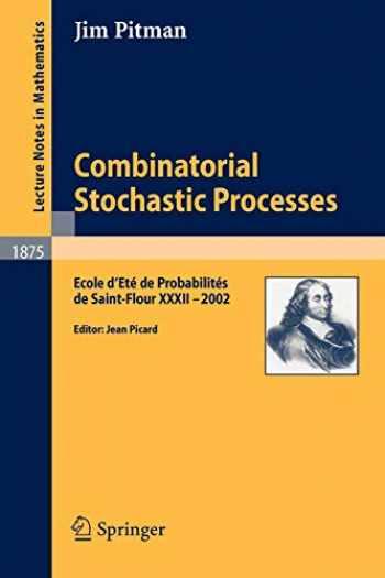 9783540309901-354030990X-Combinatorial Stochastic Processes: Ecole d'Eté de Probabilités de Saint-Flour XXXII - 2002 (Lecture Notes in Mathematics (1875))
