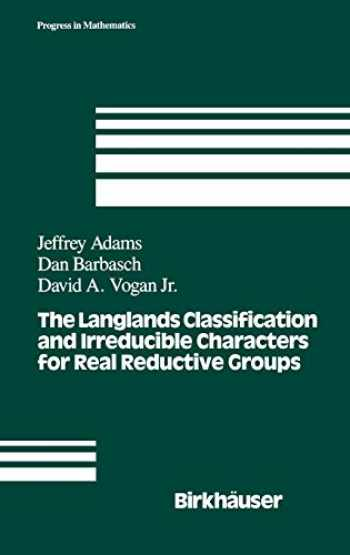 9780817636340-081763634X-The Langlands Classification and Irreducible Characters for Real Reductive Groups (Progress in Mathematics (104))