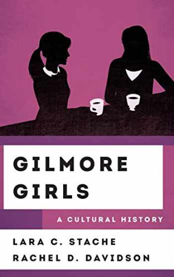 9781538112830-1538112833-Gilmore Girls: A Cultural History (The Cultural History of Television)