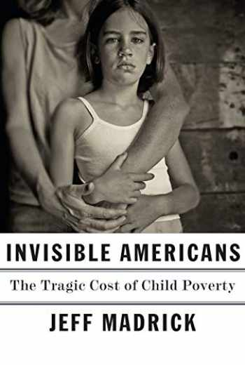 9780451494184-0451494180-Invisible Americans: The Tragic Cost of Child Poverty