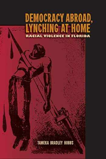 9780813062396-081306239X-Democracy Abroad, Lynching at Home: Racial Violence in Florida