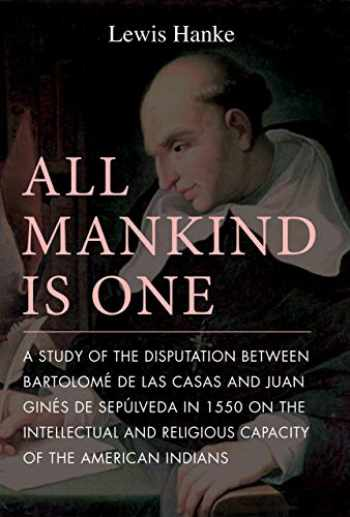 9780875805634-0875805639-All Mankind is One: A Study of the Disputation Between Bartolomé de Las Casas and Juan Ginés de Sepúlveda in 1550 on the Intellectual and Religious Capacity of the American Indian