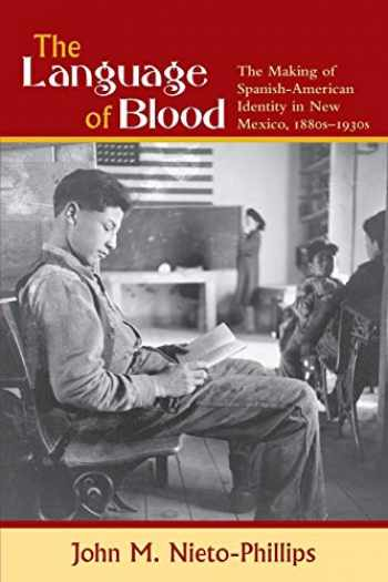 9780826324245-082632424X-The Language of Blood: The Making of Spanish-American Identity in New Mexico, 1880s-1930s