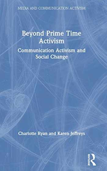 9781138744226-1138744220-Beyond Prime Time Activism: Communication Activism and Social Change (Media and Communication Activism)