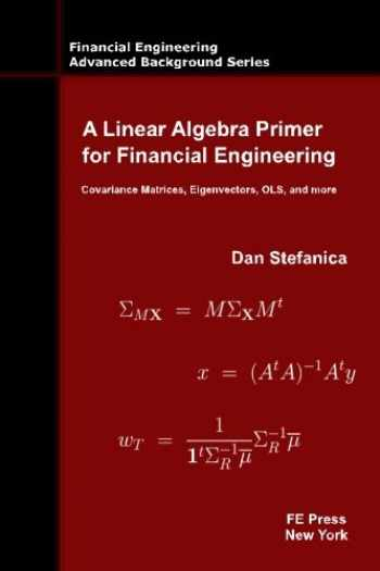 9780979757655-0979757657-A Linear Algebra Primer for Financial Engineering: Covariance Matrices, Eigenvectors, OLS, and more (Financial Engineering Advanced Background Series)
