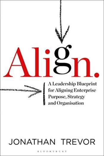 9781472959393-1472959396-Align: A Leadership Blueprint for Aligning Enterprise Purpose, Strategy and Organisation