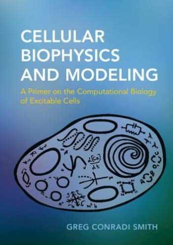 9780521183055-0521183057-Cellular Biophysics and Modeling: A Primer on the Computational Biology of Excitable Cells