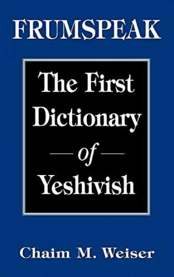 9781568216140-1568216149-Frumspeak: The First Dictionary of Yeshivish