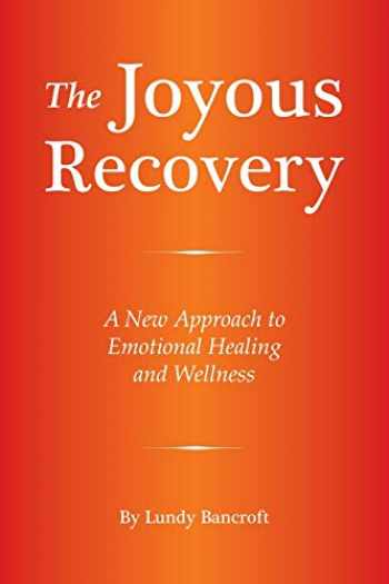 9780578464695-0578464691-The Joyous Recovery: A New Approach to Emotional Healing and Wellness