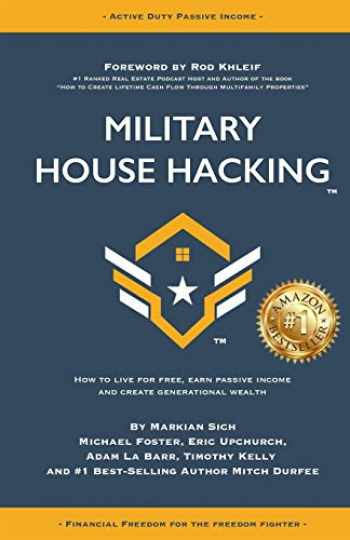 9781729232514-1729232515-Military House Hacking: How to Live for Free, Earn Passive Income and Create Generational Wealth