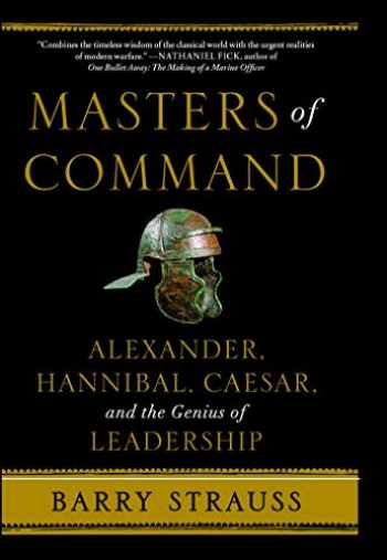 9781439164495-1439164495-Masters of Command: Alexander, Hannibal, Caesar, and the Genius of Leadership