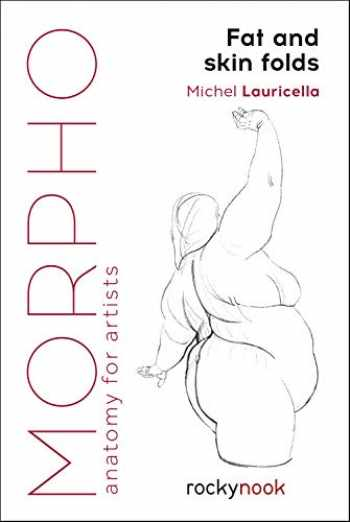 9781681985046-1681985047-Morpho: Fat and Skin Folds: Anatomy for Artists (Morpho: Anatomy for Artists)