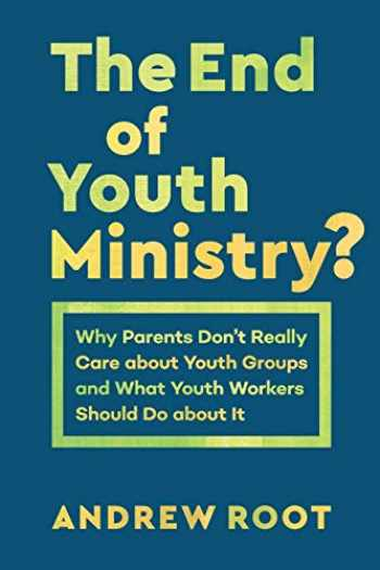 9781540961396-1540961397-End of Youth Ministry? (Theology for the Life of the World)