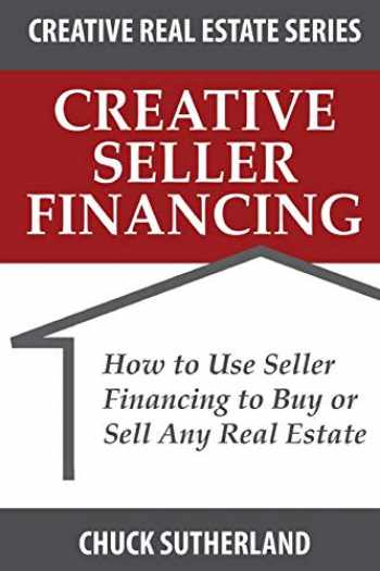 9780996456104-0996456104-Creative Real Estate Seller Financing: How to Use Seller Financing to Buy or Sell Any Real Estate