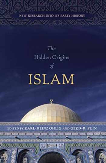 9781591026341-1591026342-The Hidden Origins of Islam: New Research into Its Early History