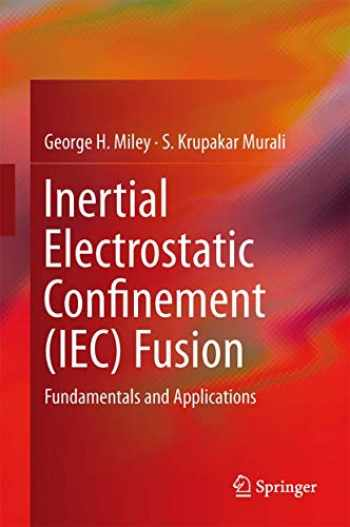 9781461493372-1461493374-Inertial Electrostatic Confinement (IEC) Fusion: Fundamentals and Applications