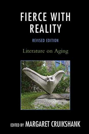 9780761868705-0761868704-Fierce with Reality: Literature on Aging