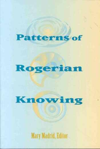 9780887376887-0887376886-Patterns of Rogerian Knowing: (National League for Nursing Series