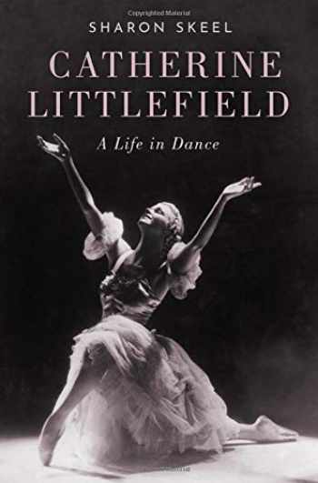 9780190654542-0190654546-Catherine Littlefield: A Life in Dance