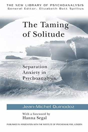 9780415091541-0415091543-The Taming of Solitude: Separation Anxiety in Psychoanalysis (The New Library of Psychoanalysis)