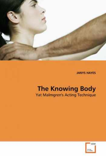 9783639312485-3639312481-The Knowing Body: Yat Malmgren's Acting Technique