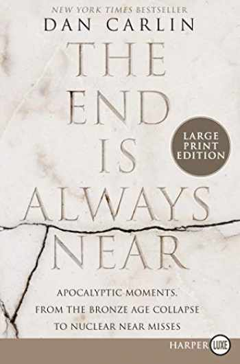 9780062944788-0062944789-The End Is Always Near: Apocalyptic Moments, from the Bronze Age Collapse to Nuclear Near Misses