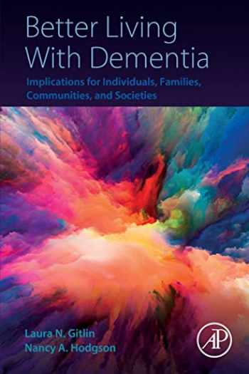 9780128119280-0128119284-Better Living With Dementia: Implications for Individuals, Families, Communities, and Societies