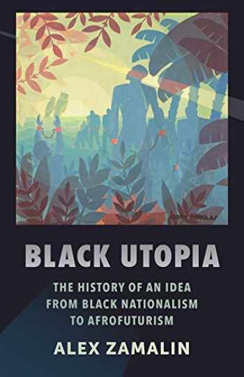 9780231187411-0231187416-Black Utopia: The History of an Idea from Black Nationalism to Afrofuturism
