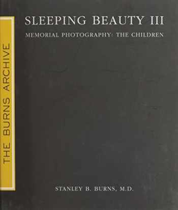 9781936002047-1936002043-Sleeping Beauty III: Memorial Photography: The Children by Stanley B. Burns, MD (2010) Hardcover
