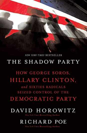 9781595551030-1595551034-The Shadow Party: How George Soros, Hillary Clinton, and Sixties Radicals Seized Control of the Democratic Party