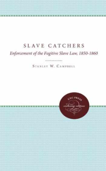 9780807896327-0807896322-Slave Catchers: Enforcement of the Fugitive Slave Law, 1850-1860 (Unc Press Enduring Editions)