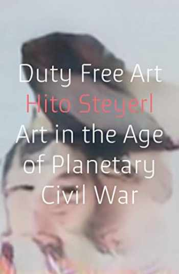 9781786632449-1786632446-Duty Free Art: Art in the Age of Planetary Civil War