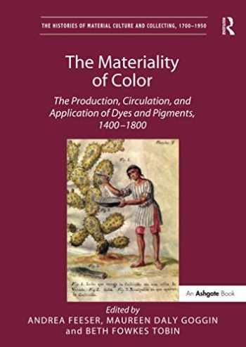 9781138310193-1138310190-The Materiality of Color (The Histories of Material Culture and Collecting, 1700-1950)
