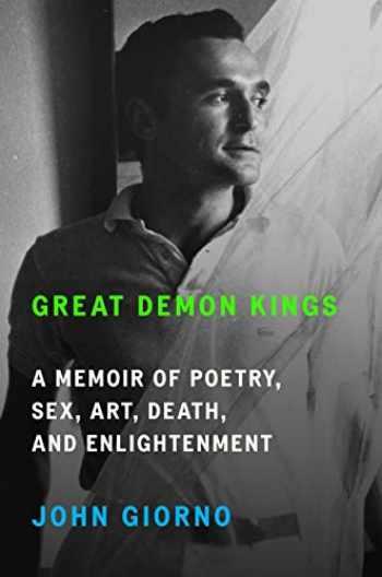 9780374166304-0374166307-Great Demon Kings: A Memoir of Poetry, Sex, Art, Death, and Enlightenment