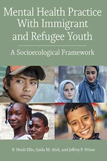 9781433831492-143383149X-Mental Health Practice With Immigrant and Refugee Youth: A Socioecological Framework (Concise Guides on Trauma Care)