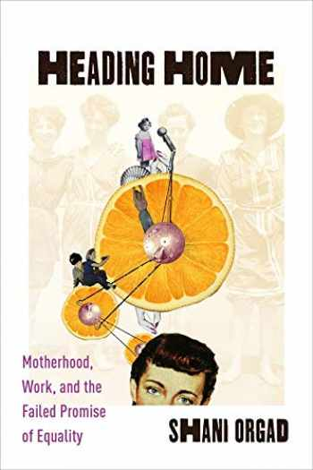 9780231184724-0231184727-Heading Home: Motherhood, Work, and the Failed Promise of Equality