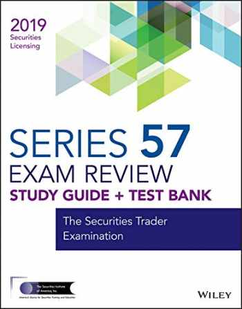 9781119552888-1119552885-Wiley Series 57 Securities Licensing Exam Review 2019 + Test Bank: The Securities Trader Examination (Wiley Securities Licensing)