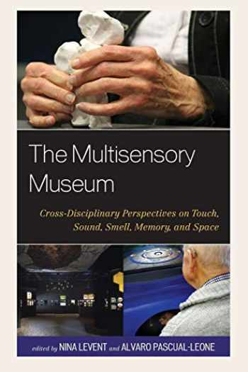 9780810895355-0810895358-The Multisensory Museum: Cross-Disciplinary Perspectives on Touch, Sound, Smell, Memory, and Space