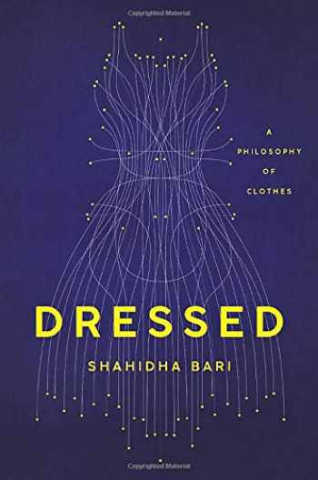 9781541645981-1541645987-Dressed: A Philosophy of Clothes