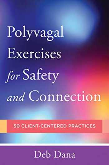 9780393713855-0393713857-PolyvagalExercises for Safety and Connection: 50 Client-Centered Practices (Norton Series on Interpersonal Neurobiology)