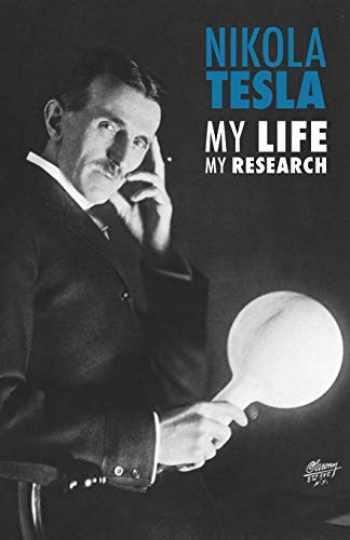 9781500367558-1500367559-Nikola Tesla: My Life, My Research