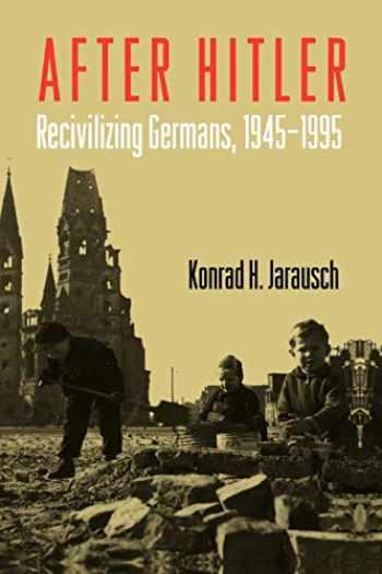9780195374001-0195374002-After Hitler: Recivilizing Germans, 1945-1995