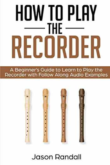 9781797875613-1797875612-How to Play the Recorder: A Beginner's Guide to Learn to Play the Recorder with Follow Along Audio Examples