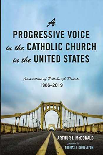 9781532691478-1532691475-A Progressive Voice in the Catholic Church in the United States: Association of Pittsburgh Priests, 1966-2019