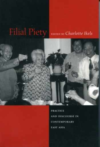 9780804747912-0804747911-Filial Piety: Practice and Discourse in Contemporary East Asia
