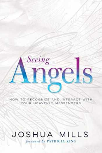 9781641233194-1641233192-Seeing Angels: How to Recognize and Interact with Your Heavenly Messengers