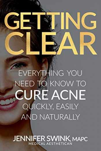 9780692904848-0692904840-Getting Clear: Everything You Need To Know To Cure Your Acne Quickly, Easily and Naturally